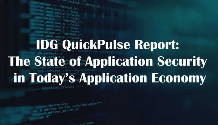 IDG QuickPulse Report: The State of Application Security in Today's Application Economy