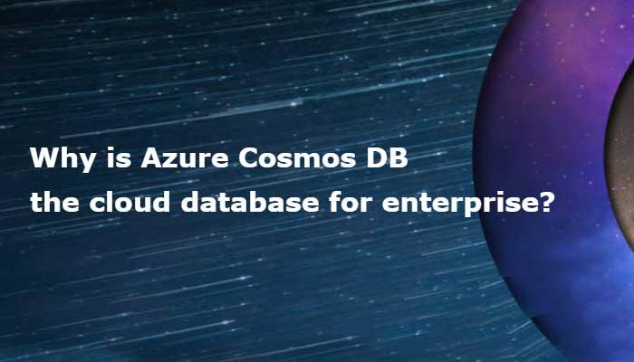Why is Azure Cosmos DB the cloud database for enterprise?