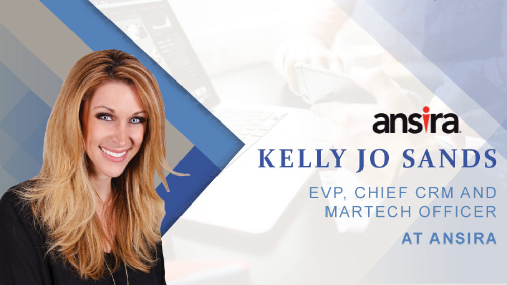 Interview with Kelly Jo Sands, EVP, Chief CRM and Martech Officer, Ansira
